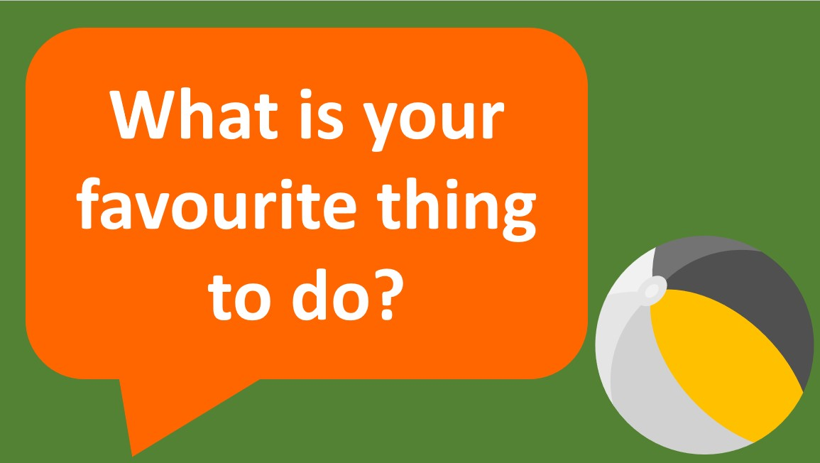 what is your favourite thing to do?